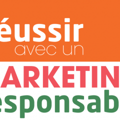 Réussir avec un marketing responsable : appel à candidatures