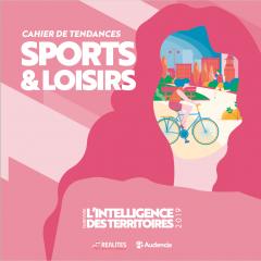 PUBLICATION DU 4E CAHIER DE TENDANCES – SPORTS & LOISIRS