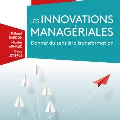 Sortie du livre de Thibaut Bardon, Nicolas Arnaud et Clara Letierce :  « Innovations Managériales : donner du sens à la transformation »